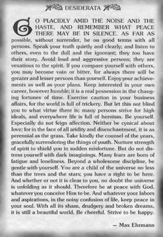 My favourite words - Desiderata ~ Max Ehrmann Great Quotes, Me Quotes, Quotes To Live By, Inspirational Quotes, Motivational, Lion Quotes, Smart Quotes, Quotable Quotes, Love Words