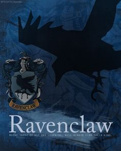 Ravenclaw - Where those of wit & learning, will always find their kind.