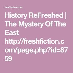 History ReFreshed   The Mystery Of The East http://freshfiction.com/page.php?id=8759