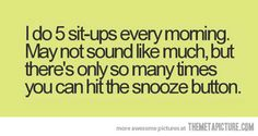 Often times the small things add up...better to do 5 situps then nothing!