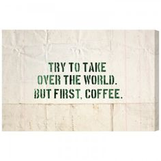 """for the kitchen? """"try to take over the world. but first, coffee"""""""
