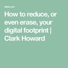 How to reduce, or even erase, your digital footprint | Clark Howard