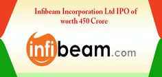 Infibeam Incorporation Ltd is coming with initial public offering (IPO).IPO size is 450 crore, opening date 21 march 2016,face value Rs10/- equity share.