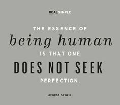 """""""The essence of being human is that one does not seek perfection."""" —George Orwell #quotes"""