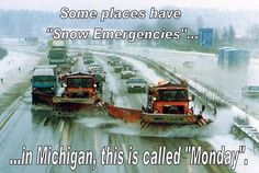"""Some places have """"snow emergencies."""" In Michigan this is called """"Monday."""" LOL!"""