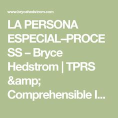 LA PERSONA ESPECIAL–PROCESS – Bryce Hedstrom | TPRS & Comprehensible Input Training Comprehension Based Instruction TPRS  Materials.