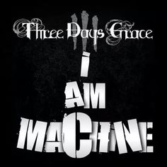 Three days grace ( I am machine) Three Days Grace, Rock Bands, All About Time, Third, Musicals