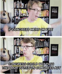 -Hank Green (There's only one political issue on which the country agrees:  U.S. Congress is a tragic-comedy.)