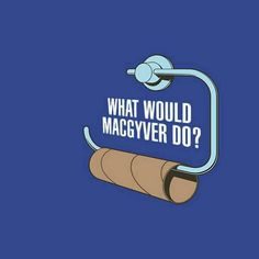 He would also need a paper clip, a piece of gum..... :)