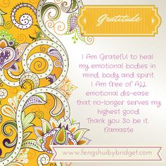Heal Emotional Dis-ease - I Am Grateful to heal my emotional bodies in mind, body and spirit. I Am free of ALL emotional dis-ease that no-longer serves my highest good. Thank you. So be it. Namaste #gratitude, #quotes, @fengshuibybridget