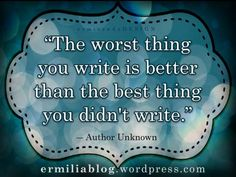 """""""The worst thing you write is better than the best thing you didn't write."""" - Unknown #quotes #writing"""