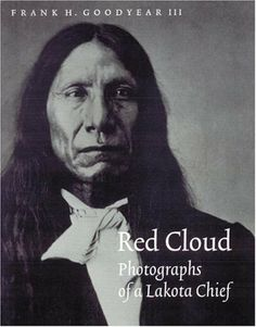 Red Cloud: Photographs of a Lakota Chief (Great Plains Photography) American Indian Art, Native American History, American Indians, Red Cloud, National Portrait Gallery, American Spirit, First Nations, People, Clouds