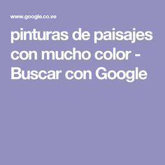 pinturas de paisajes con mucho color - Buscar con Google