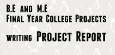 B.E and M.E Final Year Projects - writing Project Report