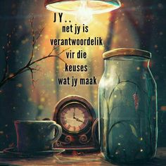 net jy is verantwoordelik vir die keuses wat jy maak Wisdom Quotes, Me Quotes, Qoutes, Insanity Quotes, Evening Greetings, Afrikaans Quotes, Note To Self, True Words, Positive Thoughts