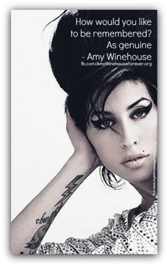 Amy Winehouse Quote..... And that she was x