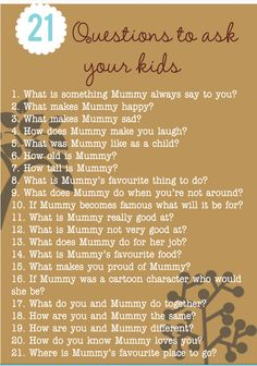 21 questions to ask kids about their mom, dad, grandparents... I'm pretty sure a 4 year olds answers would be quite HILLARIOUS