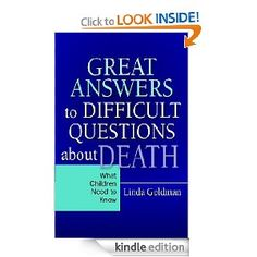 Great Answers to Difficult Questions About Death: What Children Need to Know. Death is never an easy subject for discussion and adults often struggle to find the right words when talking about it with children. This book explores children's thoughts and feelings on the subject of death and provides parents and other caring adults with guidance on how to respond to difficult questions. The author explores some of the most common questions children ask about death and provides sensitive yet…