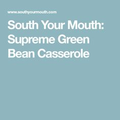 South Your Mouth: Supreme Green Bean Casserole