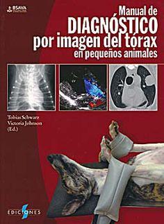 Manual de diagnóstico por imagen del tórax en pequeños animales / Tobias Schwarz, Victoria Johnson (eds.). Ediciones S, D.L. 2013