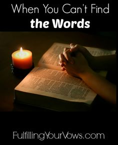 When You Can't FInd The Words :: Find encouragement for drawing closer to the Lord and to your spouse through prayer. :: FulfillingYourVows.com