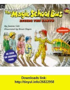 The Inside the Earth (Magic School Bus) (9780590139526) Joanna Cole, Bruce Degen , ISBN-10: 0590139525  , ISBN-13: 978-0590139526 ,  , tutorials , pdf , ebook , torrent , downloads , rapidshare , filesonic , hotfile , megaupload , fileserve
