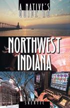 A Native's Guide to Northwest Indiana (Mark Skertic, 2003)