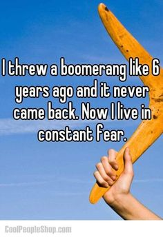 """Is there something you live in constant fear of?"" *awkward silence* ""Um, a boomerang?"""