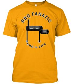 Bbq Fanatic Bbq Is Life Gold T-Shirt Front