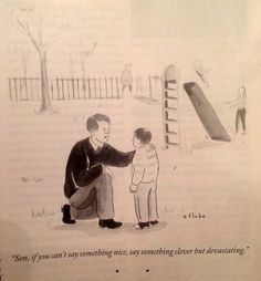 Son, if you can't say anything nice, say something clever but devastating.