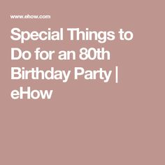 Special Things to Do for an 80th Birthday Party | eHow