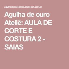 Agulha de ouro Ateliê: AULA DE CORTE E COSTURA 2 - SAIAS