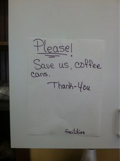 This plea for help asking coffee cans to save the facilities. | 29 Photos That Prove Punctuation Is VERY Important - Not sure what the coffee cans are going to do....but I guess it never hurts to ask, right?