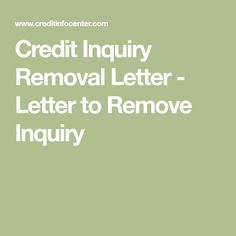 Credit inquiry removal letter you can send to credit bureaus to remove credit inquiries. How To Fix Credit, Credit Score, Financial Stability, Credit Bureaus, Budgeting 101, Self Improvement, Saving Money, Finance, Lettering