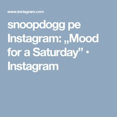 "snoopdogg pe Instagram: ""Mood for a Saturday"" • Instagram"