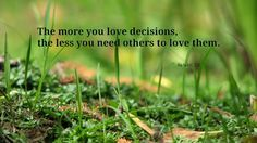 The more you love decisions...