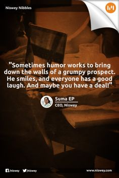 """Sometimes humor works to bring down the walls of a grumpy prospect. He smiles, and everyone has a good laugh. And maybe you have a deal!"" - Suma EP, CEO, Niswey. #Client #Sales #NisweyNibbles"
