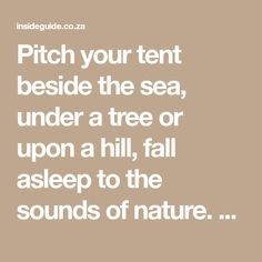 Pitch your tent beside the sea, under a tree or upon a hill, fall asleep to the sounds of nature. These are the best camping spots in the Cape. Best Campgrounds, Camping Spots, Campsite, Outdoor Camping, Cape Town, Pitch, How To Fall Asleep, Tent, Good Things