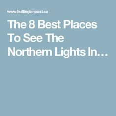 The 8 Best Places To See The Northern Lights In…