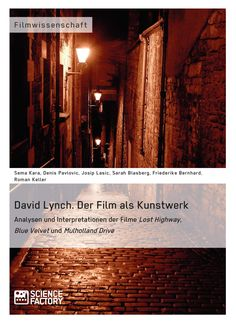 David Lynch – Der Film als Kunstwerk. Analysen und Interpretationen der Filme Lost Highway, Blue Velvet und Mulholland Drive. GRIN: http://grin.to/vUt4j Amazon: http://grin.to/b9ZCt