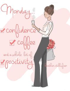O.k Monday....Let's DO this....Confidence...check. Coffee....check and a whole lot of Positivity....CHECK! Let's make it a great one! -xx