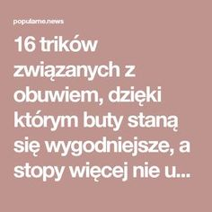 16 trików związanych z obuwiem, dzięki którym buty staną się wygodniejsze, a stopy więcej nie ucierpią | Popularne Life Guide, Everything, Diy And Crafts, Life Hacks, Advice, Cleaning, Tips, Diy Ideas, Steampunk