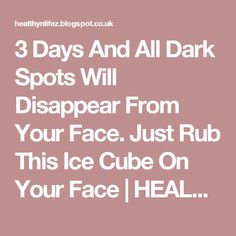 3 Days And All Dark Spots Will Disappear From Your Face. Just Rub This Ice Cube On Your Face | HEALTHYLIFE