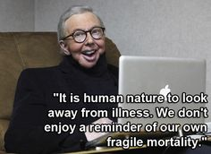 Wise words from the late Roger Ebert. I this quote examines why many people retreat when someone they care about is sick.