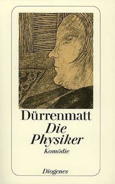 Die Physiker, by Friedrich Dürrenmatt  engl. title: The Physicists - Hehehe
