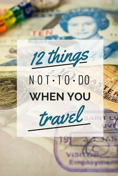 12 Things Not To Do When You Travel | Nomadic Matt