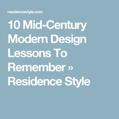 10 Mid-Century Modern Design Lessons To Remember » Residence Style
