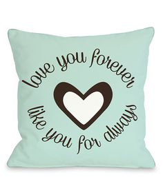 Another great find on #zulily! ' Love You Forever' Throw Pillow by OneBellaCasa #zulilyfinds