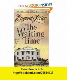 The Waiting Time (9780312965068) Eugenia Price , ISBN-10: 0312965060  , ISBN-13: 978-0312965068 ,  , tutorials , pdf , ebook , torrent , downloads , rapidshare , filesonic , hotfile , megaupload , fileserve