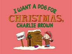 I Want a Dog For Christmas, Charlie BrownI Want a Dog for Christmas, Charlie Brown (2003) (TV)[1] [1 h 0 min] Animation, Family Jimmy Bennett, Adam Taylor Gordon, Ashley Rose, Corey Padnos Directors: Larry Leichliter, Bill Melendez; Writer: Charles M. Schulz IMDb user rating: ★★★★★★★☆☆☆ 6.7/10 (468 votes) I Want a Dog for Christmas, Charlie Brown! centers on ReRun, the lov